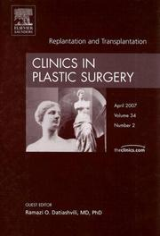 Cover of: Replants and Transplants, An Issue of Clinics in Plastic Surgery | Ramazi O. Datiashvili