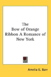 Cover of: The Bow of Orange Ribbon a Romance of New York | Amelia Edith Huddleston Barr