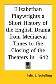 Cover of: Elizabethan Playwrights A Short History Of The English Drama From Mediaeval Times To The Closing Of The Theaters In 1642