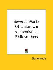 Cover of: Several Works of Unknown Alchemistical Philosophers | Elias Ashmole