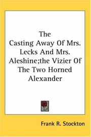 Cover of: The Casting Away Of Mrs. Lecks And Mrs. Aleshine; The Vizier Of The Two Horned Alexander