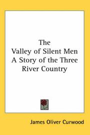 Cover of: The Valley of Silent Men a Story of the Three River Country