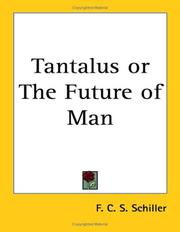 Cover of: Tantalus or The Future of Man | Schiller, F. C. S.