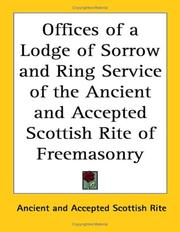 Cover of: Offices of a Lodge of Sorrow and Ring Service of the Ancient and Accepted Scottish Rite of Freemasonry | Ancient and Accepted Scottish Rite