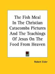 Cover of: The Fish Meal in the Christian Catacombs Pictures and the Teachings of Jesus on the Food from Heaven | Robert Eisler
