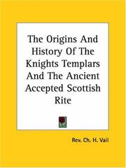 Cover of: The Origins and History of the Knights Templars and the Ancient Accepted Scottish Rite