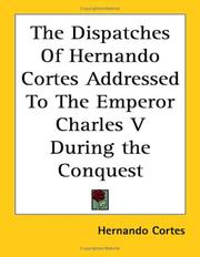Cover of: The Dispatches of Hernando Cortes, The Conqueror of Mexico, Addressed to the Emperor Charles V. During the Conquest | Hernando Cortes