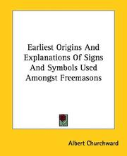 Cover of: Earliest Origins and Explanations of Signs and Symbols Used Amongst Freemasons