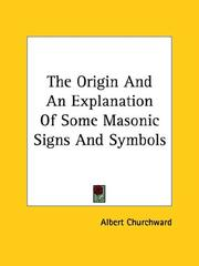 Cover of: The Origin And An Explanation Of Some Masonic Signs And Symbols