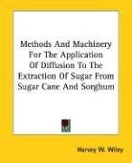 Cover of: Methods And Machinery For The Application Of Diffusion To The Extraction Of Sugar From Sugar Cane And Sorghum