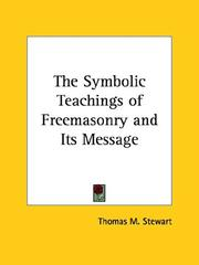 Cover of: The Symbolic Teachings of Freemasonry and Its Message | Thomas M. Stewart