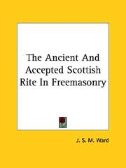 Cover of: The Ancient and Accepted Scottish Rite in Freemasonry | J. S. M. Ward