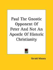 Cover of: Paul the Gnostic Opponent of Peter and Not an Apostle of Historic Christianity: a lecture