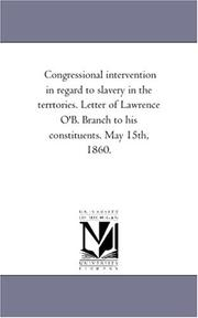 Cover of: Congressional intervention in regard to slavery in the terrtories. Letter of Lawrence O\'B. Branch to his constituents. May 15th, 1860