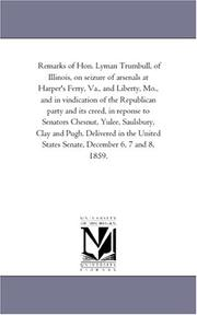Cover of: Remarks of Hon. Lyman Trumbull, of Illinois, on seizure of arsenals at Harper/s Ferry, Va., and Liberty, Mo., and in vindication of the Republican party ... Clay and Pugh. Delivered in the Uni | Michigan Historical Reprint Series