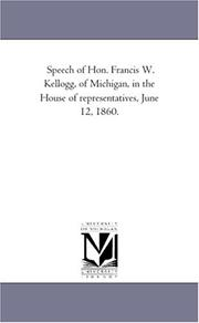 Cover of: Speech of Hon. Francis W. Kellogg, of Michigan, in the House of representatives, June 12, 1860