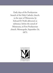 Cover of: Early days of the Presbyterian branch of the Holy Catholic church, in the state of Minnesota, by Edward D. Neill, delivered, in substance, before the synod ... church, Minneapolis, September 26, 1873. | Michigan Historical Reprint Series