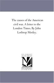 Cover of: The causes of the American civil war. A letter to the London Times. By John Lothrop Motley. | Michigan Historical Reprint Series