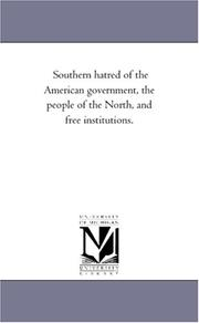 Cover of: Southern hatred of the American government, the people of the North, and free institutions