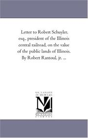 Cover of: Letter to Robert Schuyler, esq., president of the Illinois central railroad, on the value of the public lands of Illinois. By Robert Rantoul, jr. ... | Michigan Historical Reprint Series