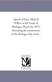 Cover of: Speech of Hon. Mark D. Wilber, in the Senate of Michigan, March 26, 1873, advocating the construction of the Michigan ship canal ... | Michigan Historical Reprint Series