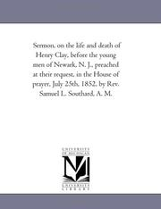 Cover of: Sermon, on the life and death of Henry Clay, before the young men of Newark, N. J., by Rev. Samuel L. Southard, A. M. | Samuel Lewis Southard