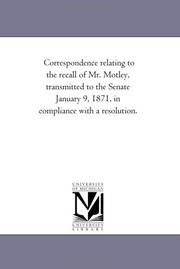 Cover of: Correspondence relating to the recall of Mr. Motley, transmitted to the Senate January 9, 1871, in compliance with a resolution. | Michigan Historical Reprint Series