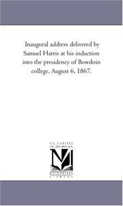 Cover of: Inaugural address delivered by Samuel Harris at his induction into the presidency of Bowdoin college, August 6, 1867. | Michigan Historical Reprint Series