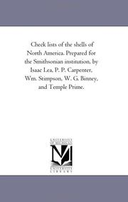 Cover of: Check lists of the shells of North America. Prepared for the Smithsonian institution, by Isaac Lea, P. P. Carpenter, Wm. Stimpson, W. G. Binney, and Temple Prime. | Michigan Historical Reprint Series