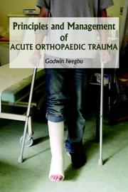 Cover of: Principles And Management Of Acute Orthopaedic Trauma | Godwin Iwegbu