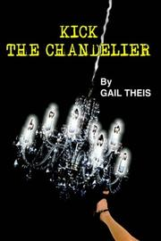 Cover of: Kick The Chandelier | Gail Theis
