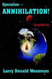 Cover of: Operation -- Annihilation! | Larry Donald Weseman