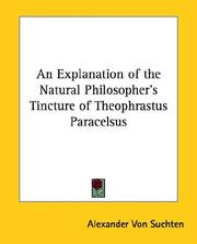 Cover of: An Explanation of the Natural Philosopher's Tincture of Theophrastus Paracelsus