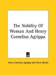 Cover of: The Nobility of Woman and Henry Cornelius Agrippa | Heinrich Cornelius Agrippa Von Nettesheim