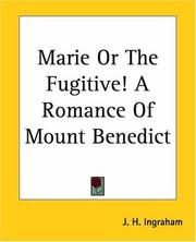 Cover of: Marie Or The Fugitive! A Romance Of Mount Benedict | J. H. Ingraham