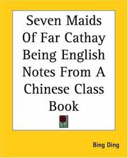 Cover of: Seven Maids Of Far Cathay Being English Notes From A Chinese Class Book | Ding, Bing.