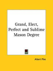 Cover of: Grand, Elect, Perfect and Sublime Mason Degree
