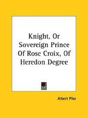 Cover of: Knight, Or Sovereign Prince Of Rose Croix, Of Heredon Degree