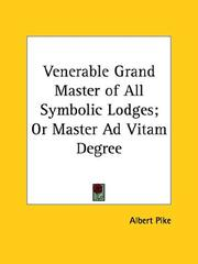 Cover of: Venerable Grand Master of All Symbolic Lodges; Or Master Ad Vitam Degree