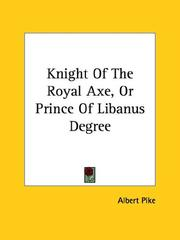 Cover of: Knight Of The Royal Axe, Or Prince Of Libanus Degree