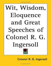 Cover of: Wit, Wisdom, Eloquence and Great Speeches of Colonel R. G. Ingersoll | Colonel R. G. Ingersoll