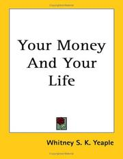 Cover of: Your Money And Your Life | Whitney S. K. Yeaple