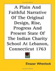 Cover of: A Plain and Faithful Narrative of the Original Design, Rise, Progress and Present State of the Indian Charity School at Lebanon, Connecticut 1763 | Eleazar Wheelock
