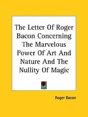 Cover of: The Letter of Roger Bacon Concerning the Marvelous Power of Art and Nature and the Nullity of Magic
