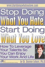 Cover of: Stop Doing What You Hate Start Doing What You Love | Dr. Dorene Lehavi, Ph.D.