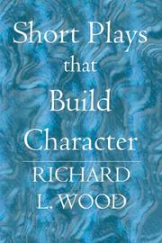 Cover of: Short Plays that Build Character | Richard L. Wood