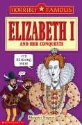 Cover of: Elizabeth I and Her Conquests (Horribly Famous)