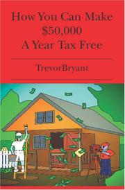 Cover of: How You Can Make $50,000 A Year Tax Free | Trevor Bryant
