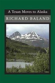 Cover of: A Texan Moves to Alaska | Richard Baland