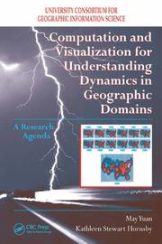 Cover of: Computation and Visualization for Understanding Dynamics in Geographic Domains | May Yuan